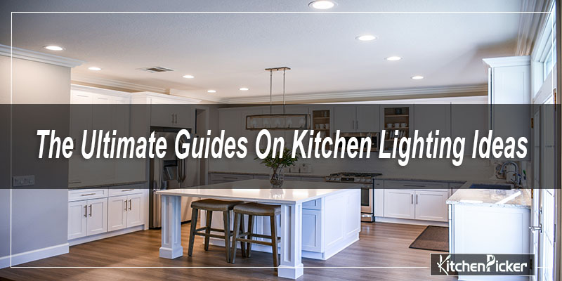 The-Ultimate-Guides-On-Kitchen-Lighting-Ideas